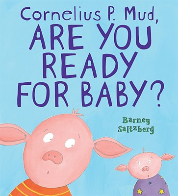 Cornelius P. Mud, Are You Ready for Baby? By Saltzberg, Barney